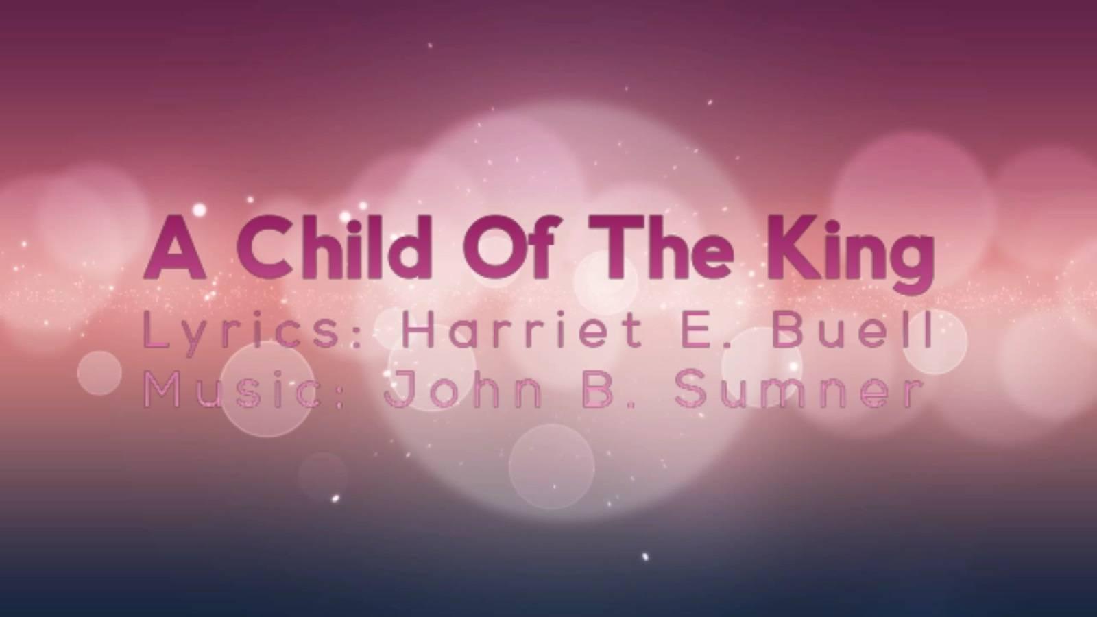 Im a Child of the King With Jesus My Savior with Lyrics