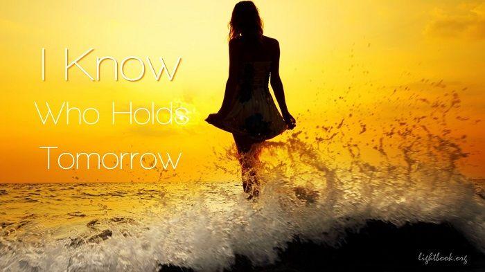 Photo of I Know Who Holds Tomorrow I Don't Worry o'er the Future