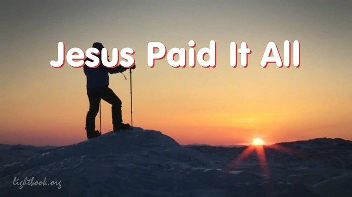Jesus Paid It All - I Hear the Savior Say
