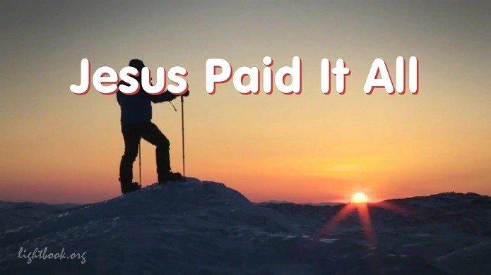 Jesus Paid It All - I Hear the Savior Say - Hymn With Lyrics